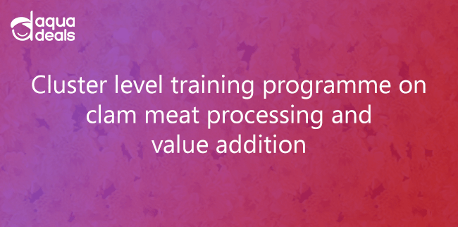 Cluster level training programme on clam meat processing and value addition