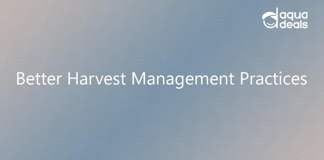 Better Harvest Management Practices