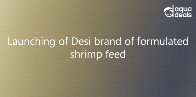 Launching of Desi brand of formulated shrimp feed