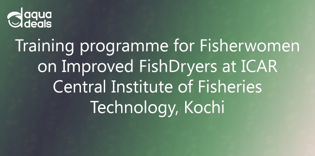 Training programme for Fisherwomen on Improved Fish Dryers at ICAR- Central Institute of Fisheries Technology, Kochi