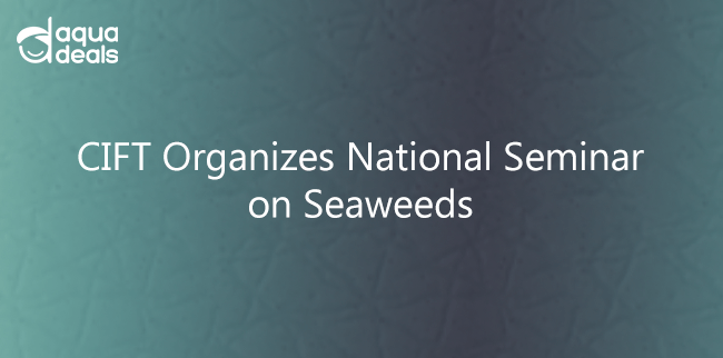 CIFT Organizes National Seminar on Seaweeds