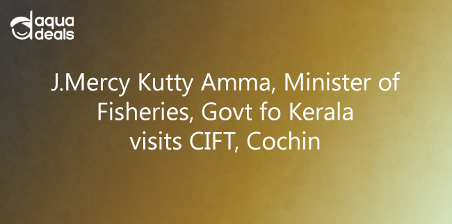 J.Mercy Kutty Amma, Minister of Fisheries, Govt fo Kerala visits CIFT, Cochin