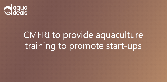 CMFRI to provide aquaculture training to promote start-ups