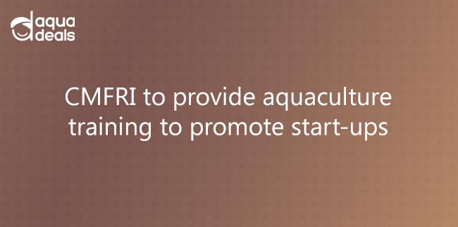 CMFRI to provide aquaculture training to promote start-ups