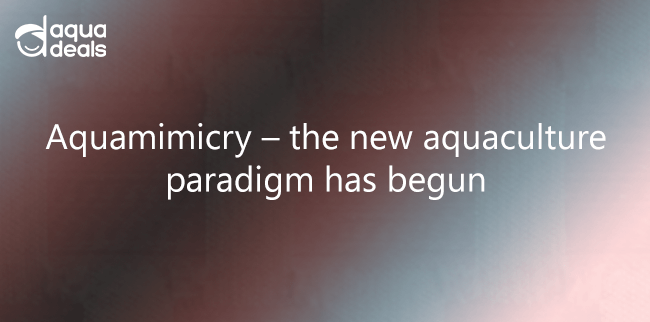 Aquamimicry – the new aquaculture paradigm has begun