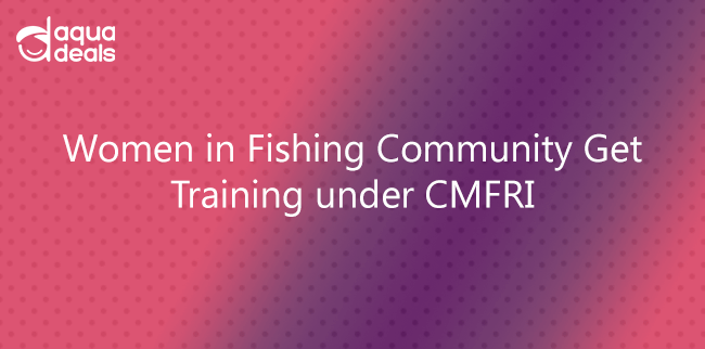 Women in Fishing Community Get Training under CMFRI