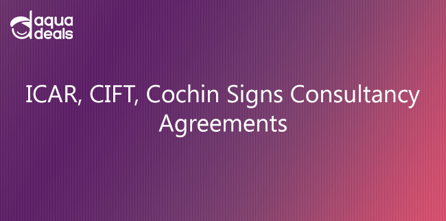 ICAR, CIFT, Cochin Signs Consultancy Agreements