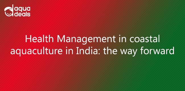Health Management in coastal aquaculture in India: the way forward