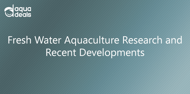 Fresh Water Aquaculture Research and Recent Developments