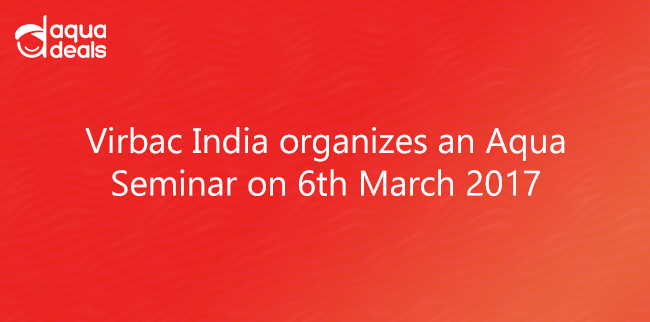 Virbac India organizes an Aqua Seminar on 6th March 2017