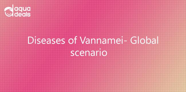 Diseases of Vannamei- Global scenario