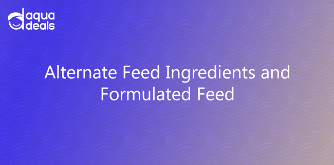 Alternate Feed Ingredients and Formulated Feed