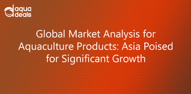 Global Market Analysis for Aquaculture Products: Asia Poised for Significant Growth