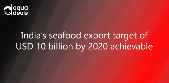 India's seafood export target of USD 10 billion by 2020 achievable
