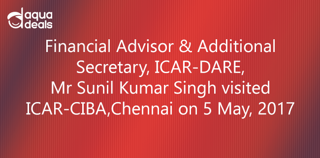 Financial Advisor & Additional Secretary, ICAR-DARE, Mr Sunil Kumar Singh visited ICAR-CIBA, Chennai on 5 May, 2017