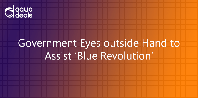 Government Eyes outside Hand to Assist 'Blue Revolution'