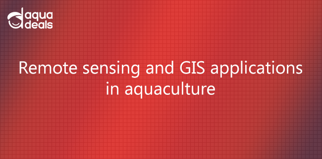 Remote sensing and GIS applications in aquaculture