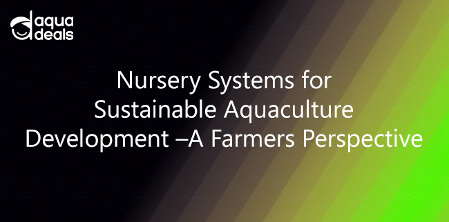 Nursery Systems for Sustainable Aquaculture Development –A Farmers Perspective