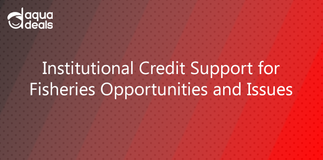 Institutional Credit Support for Fisheries Opportunities and Issues