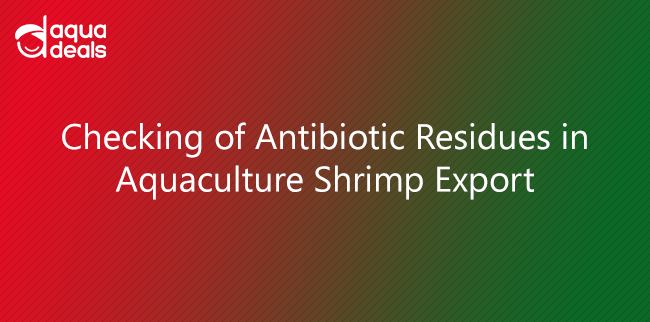 Checking of Antibiotic Residues in Aquaculture Shrimp Export