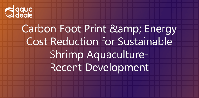 Carbon Foot Print & Energy Cost Reduction for Sustainable Shrimp Aquaculture- Recent Development