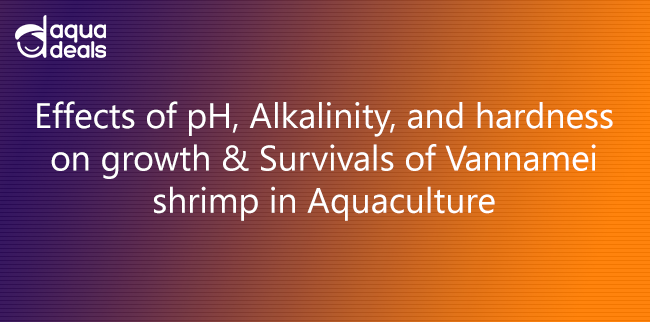 Effects of pH, Alkalinity, and hardness on growth & Survivals of Vannamei shrimp in Aquaculture