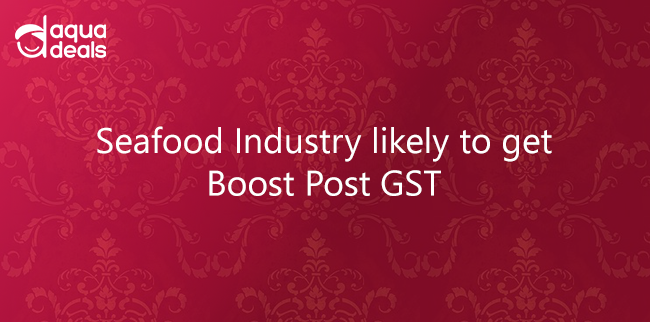 Seafood Industry likely to get Boost Post GST