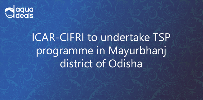 ICAR-CIFRI to undertake TSP programme in Mayurbhanj district of Odisha