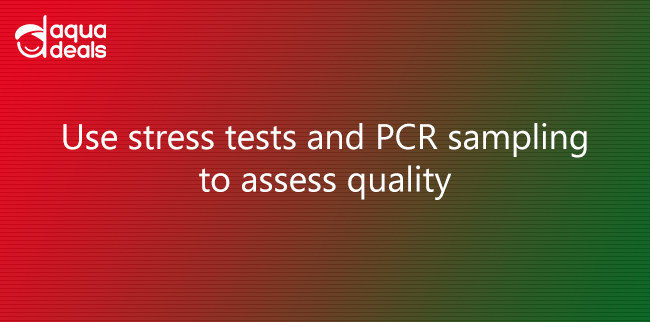 Use stress tests and PCR sampling to assess quality