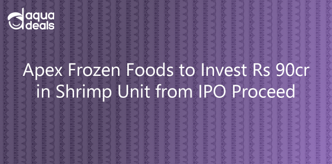 Apex Frozen Foods to Invest Rs 90cr in Shrimp Unit from IPO Proceed