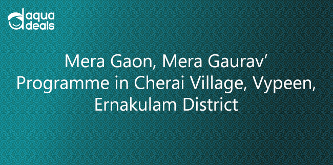 'Mera Gaon, Mera Gaurav' Programme in Cherai Village, Vypeen, Ernakulam District
