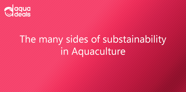 THE MANY SIDES OF SUBSTAINABILITY IN AQUACULTURE