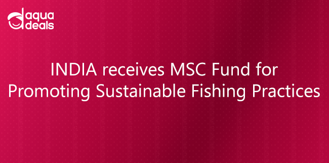 INDIA receives MSC Fund for Promoting Sustainable Fishing Practices