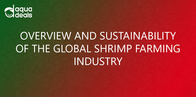 OVERVIEW AND SUSTAINABILITY OF THE GLOBAL SHRIMP FARMING  INDUSTRY