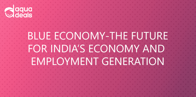 BLUE ECONOMY-THE FUTURE FOR INDIA'S ECONOMY AND EMPLOYMENT GENERATION