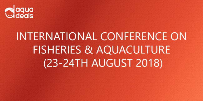 INTERNATIONAL CONFERENCE ON FISHERIES & AQUACULTURE  (23-24TH AUGUST 2018)