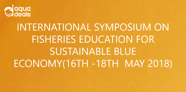 INTERNATIONAL SYMPOSIUM ON FISHERIES EDUCATION FOR SUSTAINABLE BLUE ECONOMY(16TH -18TH  MAY 2018)