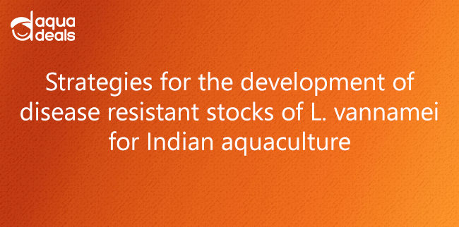 Strategies for the development of disease resistant stocks of L. vannamei for Indian aquaculture