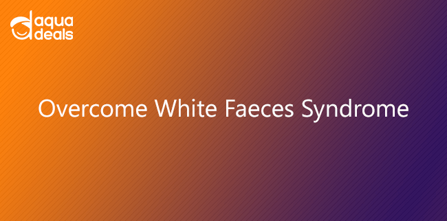 Overcome White Faeces Syndrome
