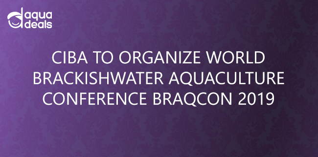 CIBA TO ORGANIZE WORLD BRACKISHWATER AQUACULTURE CONFERENCE BRAQCON 2019