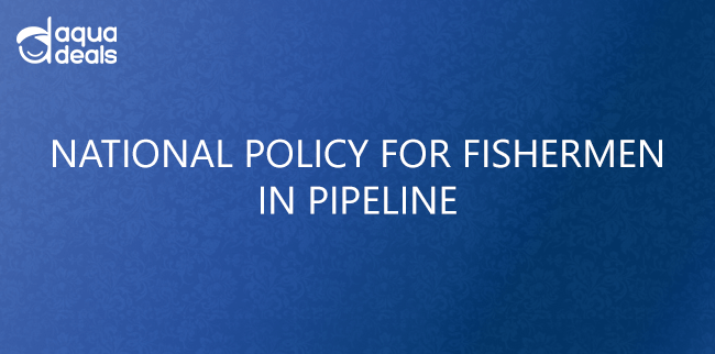 NATIONAL POLICY FOR FISHERMEN IN PIPELINE