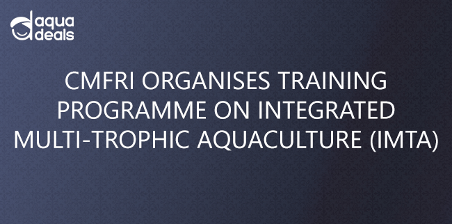 CMFRI ORGANISES TRAINING PROGRAMME ON INTEGRATED MULTI-TROPHIC AQUACULTURE (IMTA)