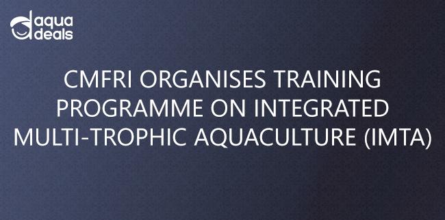 CMFRI ORGANISES TRAINING PROGRAMME ON INTEGRATED MULTI-TROPHIC AQUACULTURE (IMTA)