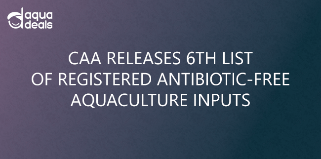 CAA RELEASES 6TH LIST OF REGISTERED ANTIBIOTIC-FREE AQUACULTURE INPUTS