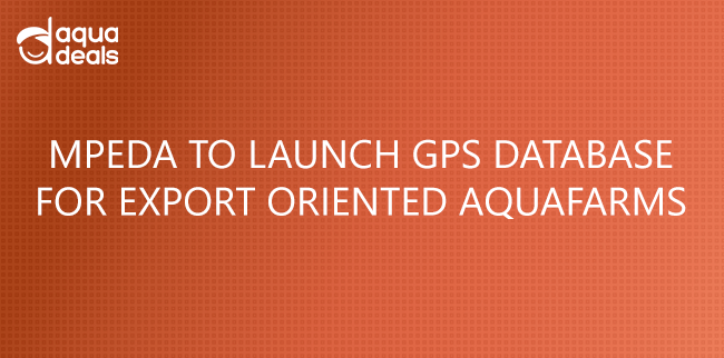 MPEDA TO LAUNCH GPS DATABASE FOR EXPORT ORIENTED AQUAFARMS