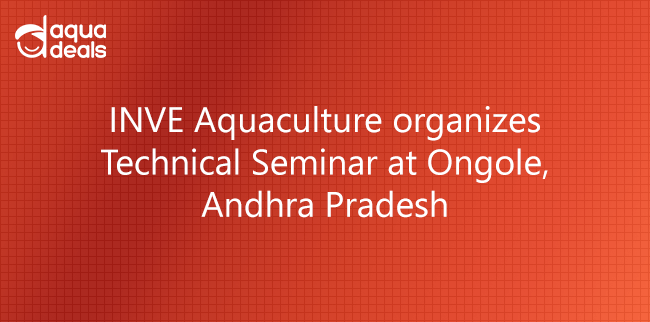 INVE Aquaculture organizes Technical Seminar at Ongole, Andhra Pradesh