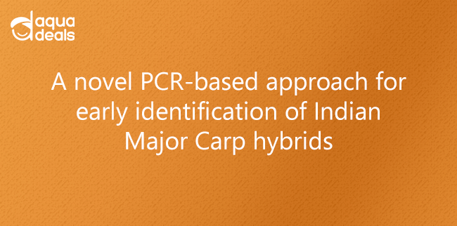 A novel PCR-based approach for early identification of Indian Major Carp hybrids