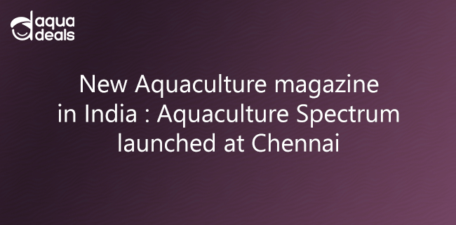 New Aquaculture magazine in India - Aquaculture Spectrum launched at Chennai