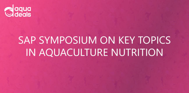 SAP SYMPOSIUM ON KEY TOPICS IN AQUACULTURE NUTRITION