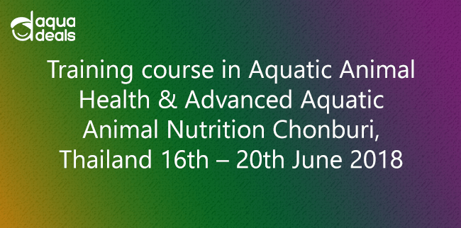 Training course in Aquatic Animal Health & Advanced Aquatic Animal Nutrition Chonburi, Thailand 16th – 20th June 2018